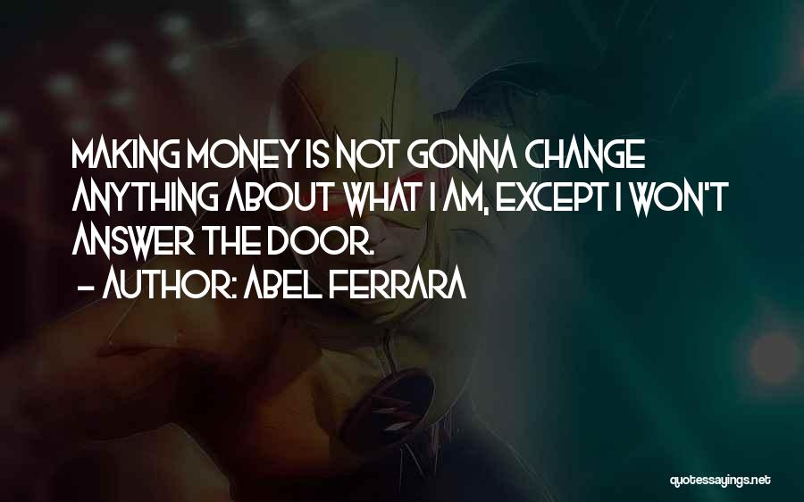 Not Gonna Change Quotes By Abel Ferrara