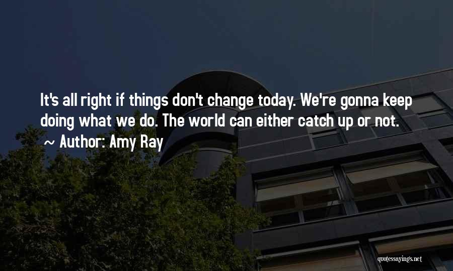 Not Gonna Change Quotes By Amy Ray