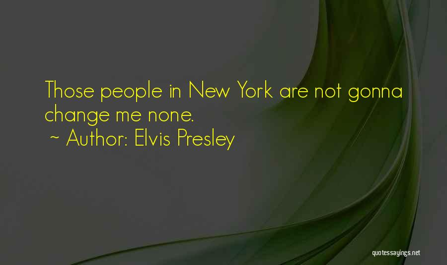 Not Gonna Change Quotes By Elvis Presley