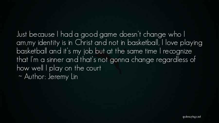 Not Gonna Change Quotes By Jeremy Lin