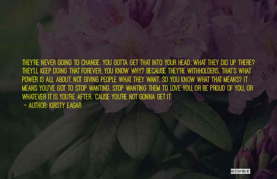 Not Gonna Change Quotes By Kirsty Eagar