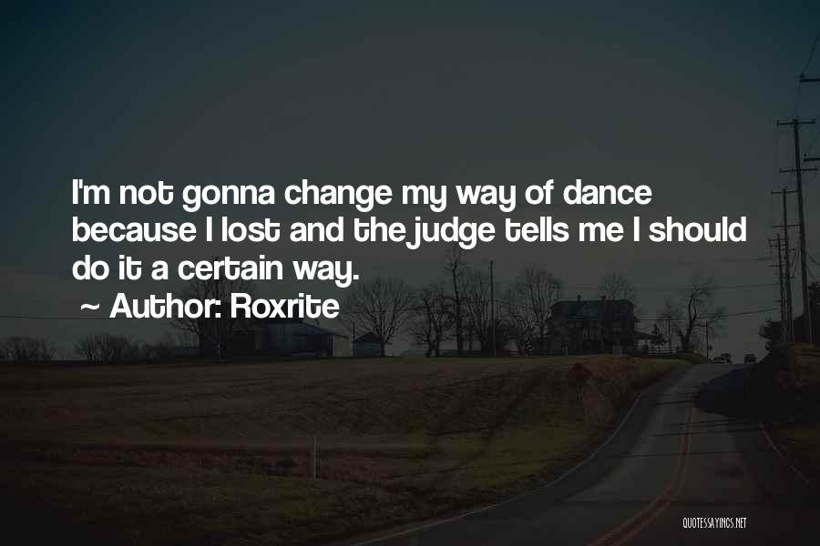 Not Gonna Change Quotes By Roxrite