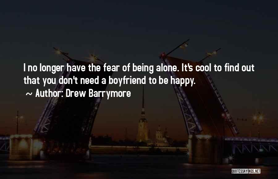 Not Happy With My Boyfriend Quotes By Drew Barrymore