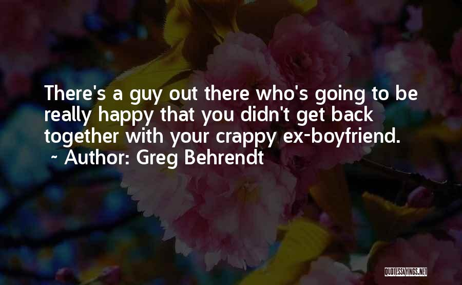 Not Happy With My Boyfriend Quotes By Greg Behrendt
