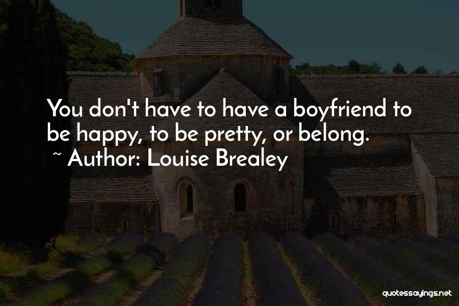 Not Happy With My Boyfriend Quotes By Louise Brealey