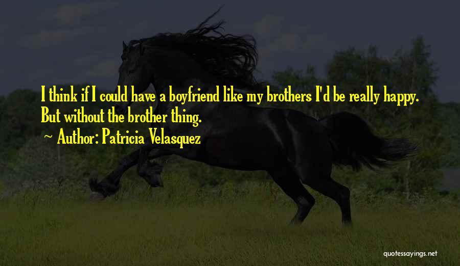 Not Happy With My Boyfriend Quotes By Patricia Velasquez