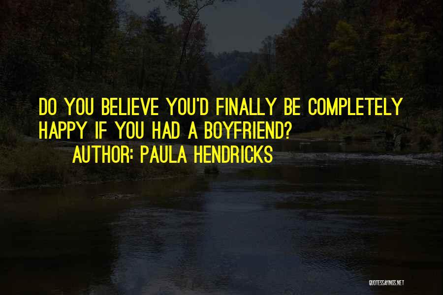 Not Happy With My Boyfriend Quotes By Paula Hendricks
