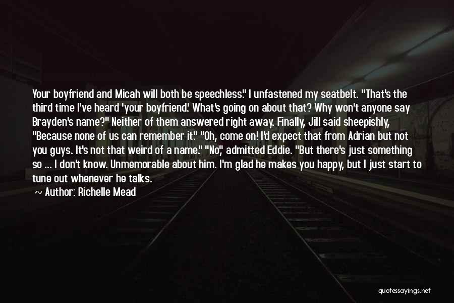 Not Happy With My Boyfriend Quotes By Richelle Mead