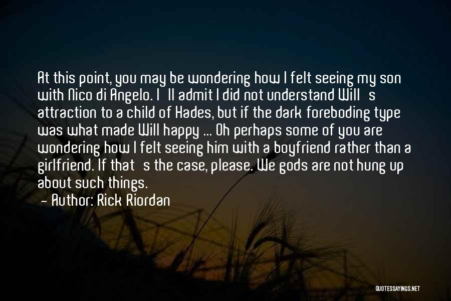 Not Happy With My Boyfriend Quotes By Rick Riordan