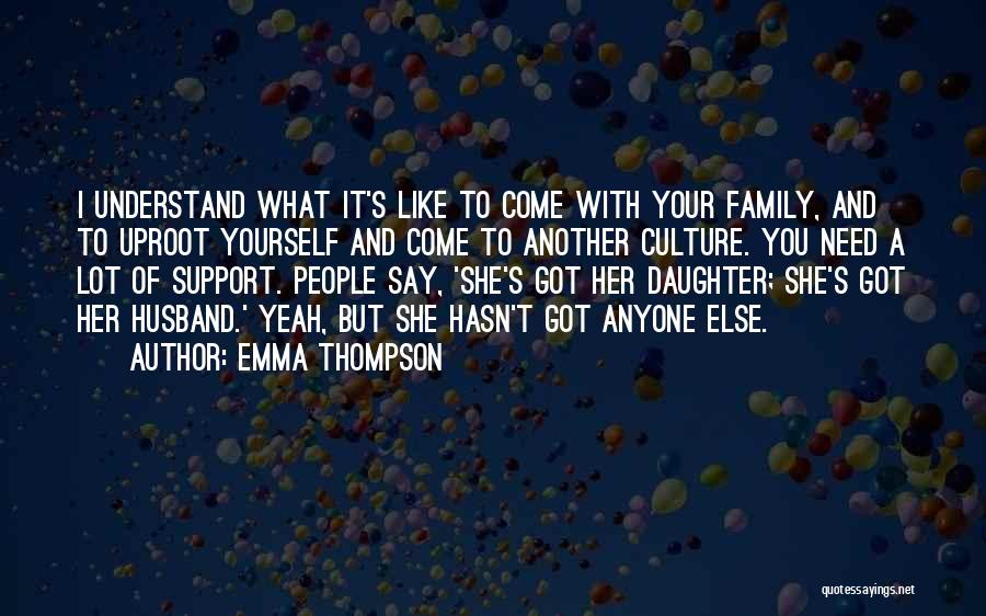 Not Having Family Support Quotes By Emma Thompson
