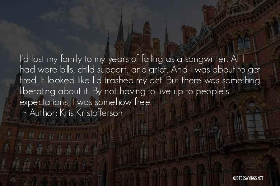 Not Having Family Support Quotes By Kris Kristofferson