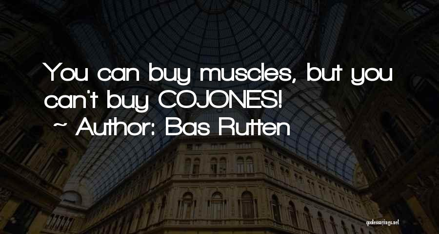 Not Having Muscles Quotes By Bas Rutten