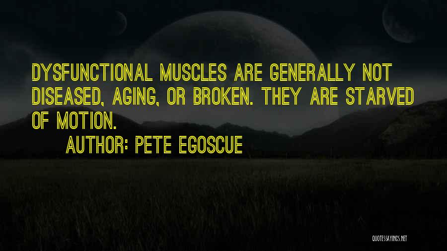 Not Having Muscles Quotes By Pete Egoscue