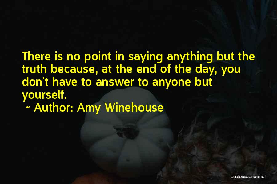 Not Having To Answer To Anyone Quotes By Amy Winehouse