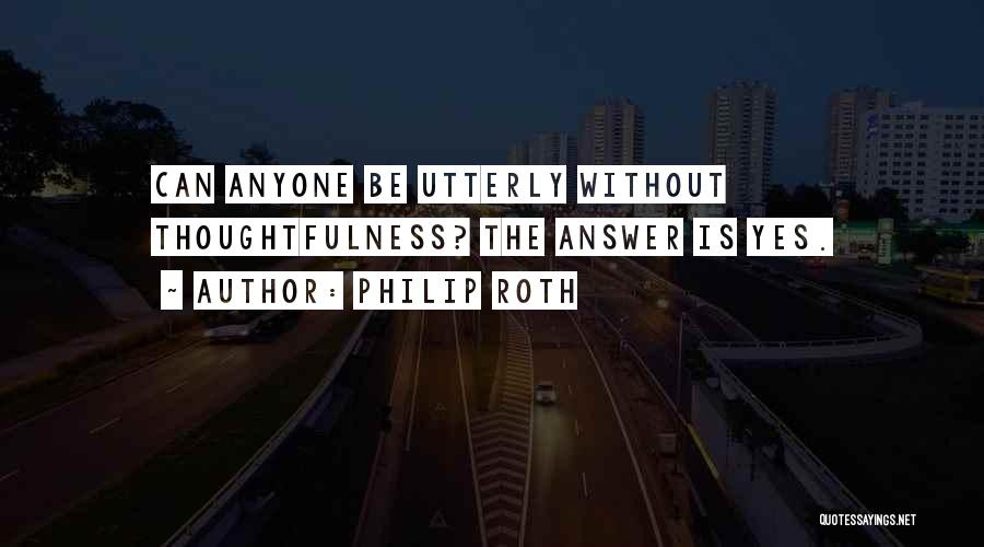Not Having To Answer To Anyone Quotes By Philip Roth