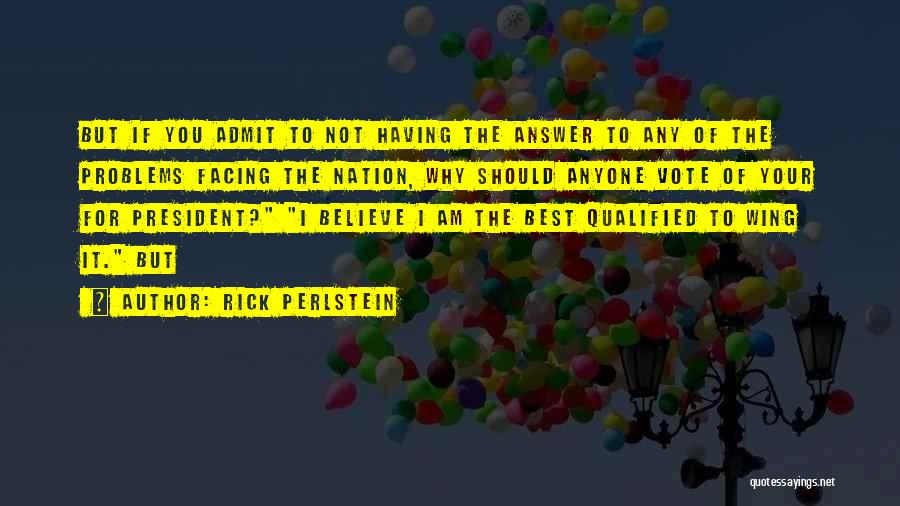 Not Having To Answer To Anyone Quotes By Rick Perlstein