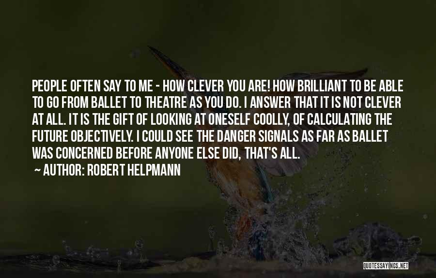 Not Having To Answer To Anyone Quotes By Robert Helpmann