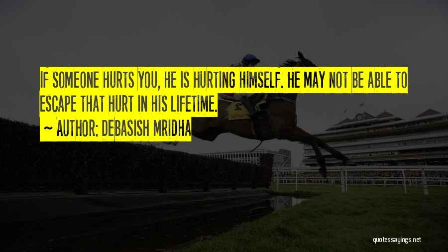 Not Hurting Someone Quotes By Debasish Mridha