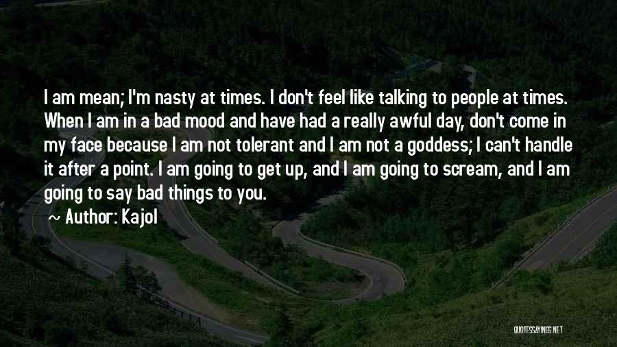 Not In The Talking Mood Quotes By Kajol