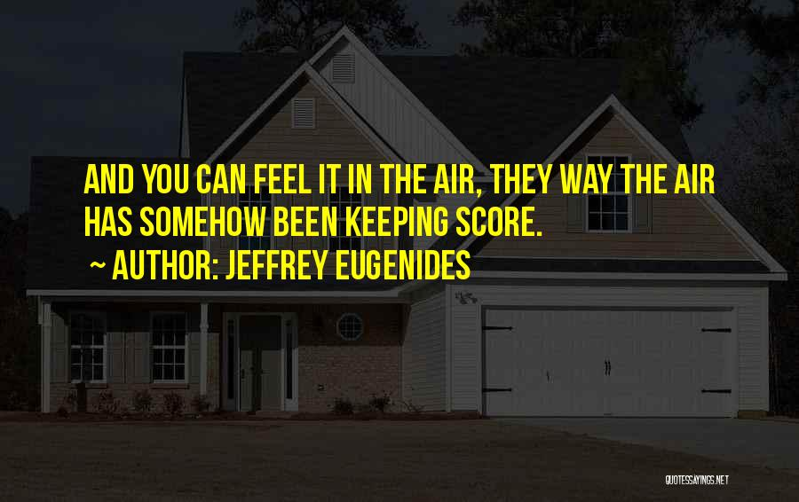 Not Keeping Score Quotes By Jeffrey Eugenides