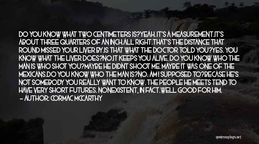 Not Know What You Want Quotes By Cormac McCarthy