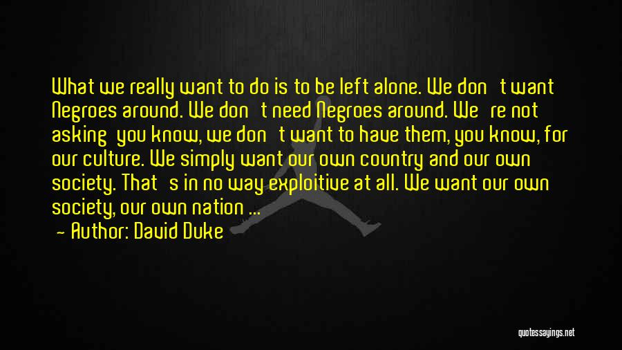 Not Know What You Want Quotes By David Duke