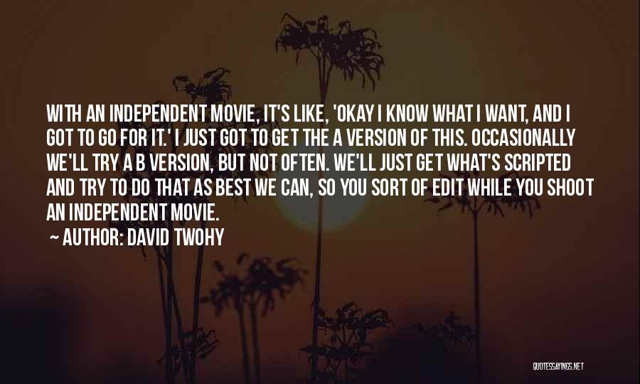Not Know What You Want Quotes By David Twohy