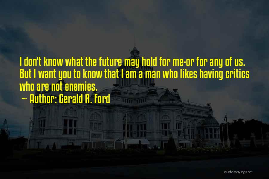 Not Know What You Want Quotes By Gerald R. Ford