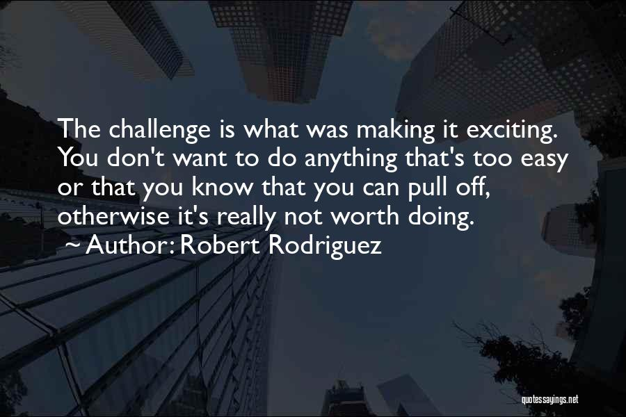 Not Know What You Want Quotes By Robert Rodriguez