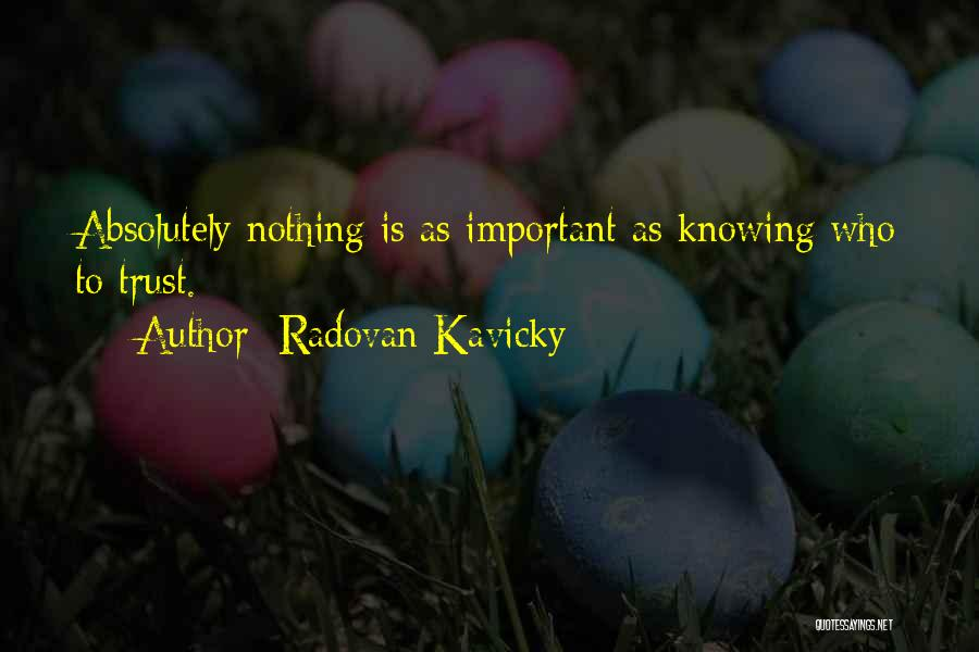 Not Knowing How To Trust Quotes By Radovan Kavicky