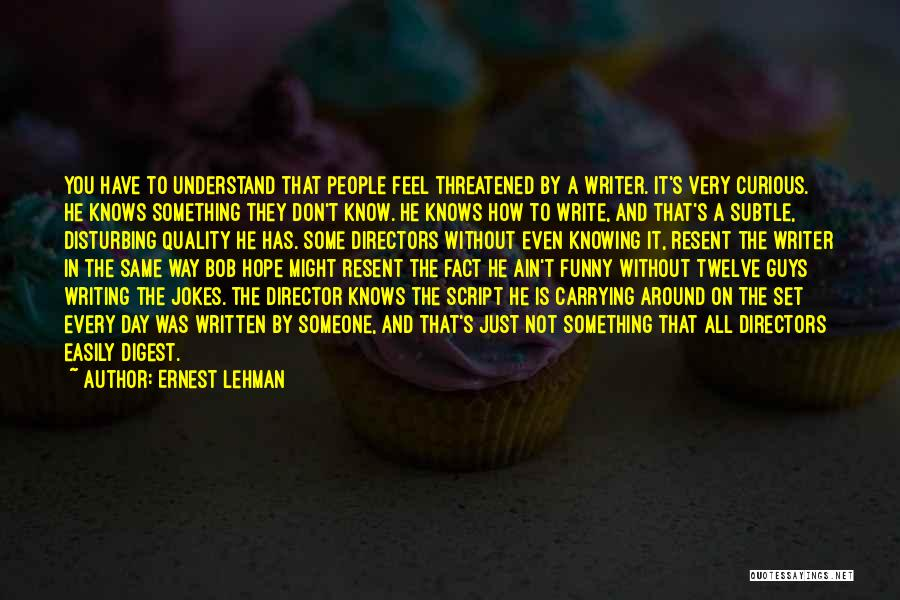 Not Knowing How You Feel Quotes By Ernest Lehman
