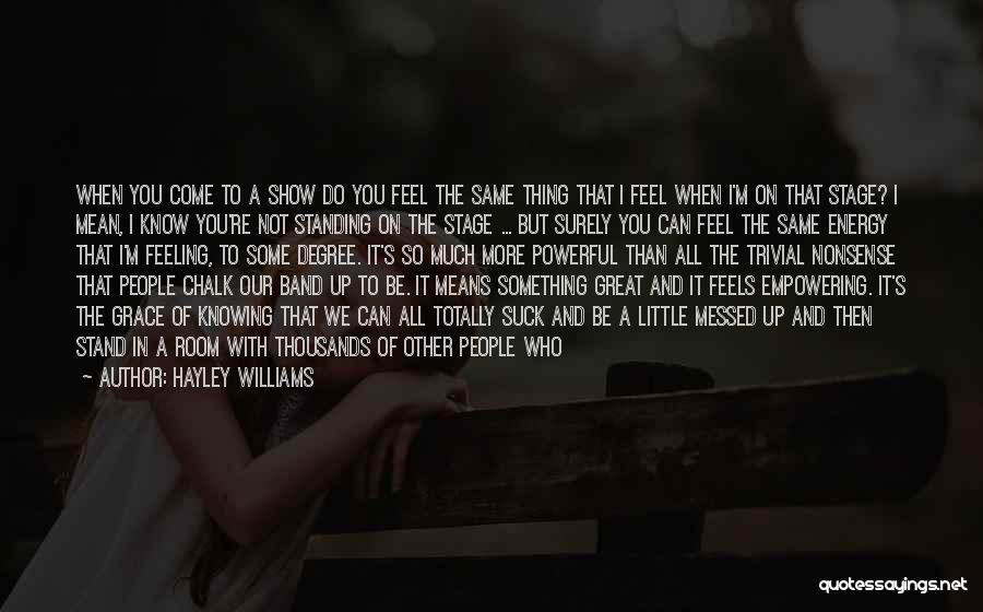 Not Knowing How You Feel Quotes By Hayley Williams
