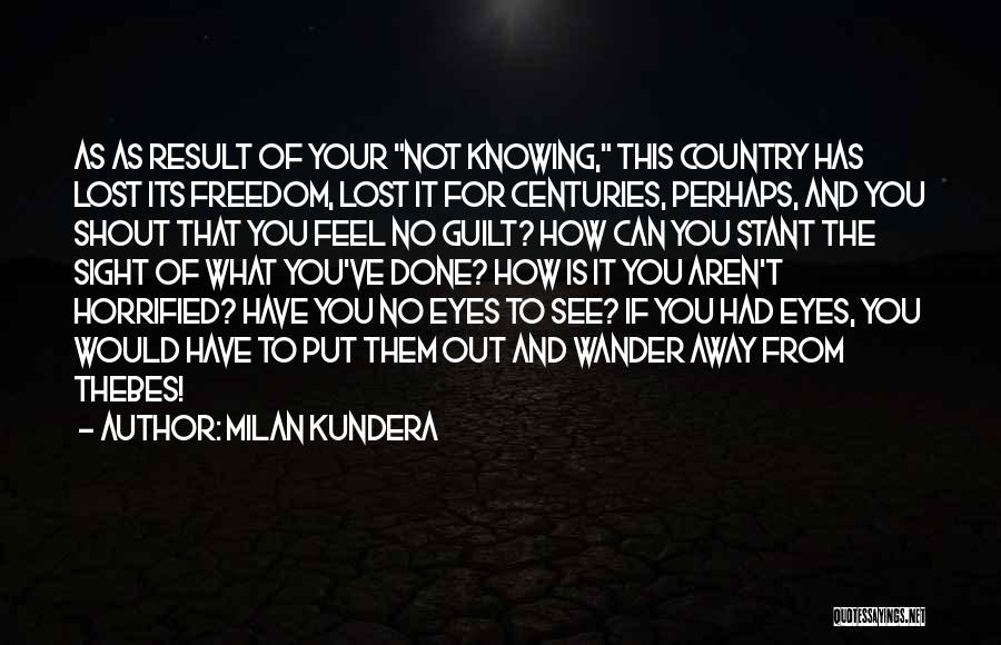 Not Knowing How You Feel Quotes By Milan Kundera