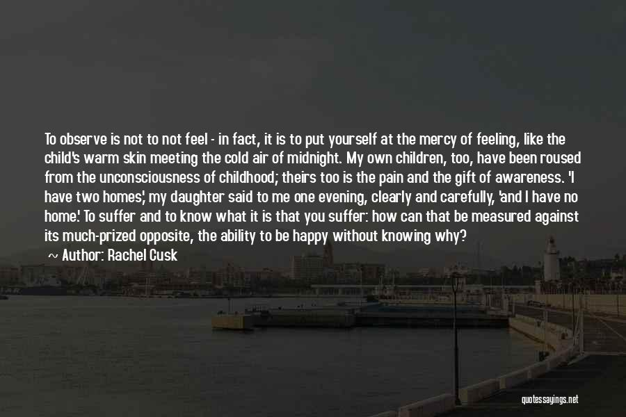 Not Knowing How You Feel Quotes By Rachel Cusk