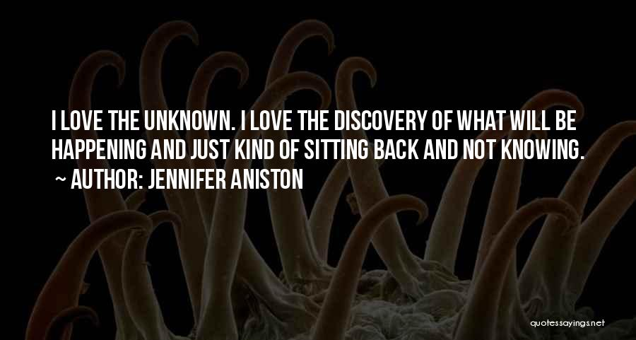 Not Knowing The Unknown Quotes By Jennifer Aniston