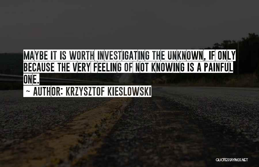 Not Knowing The Unknown Quotes By Krzysztof Kieslowski