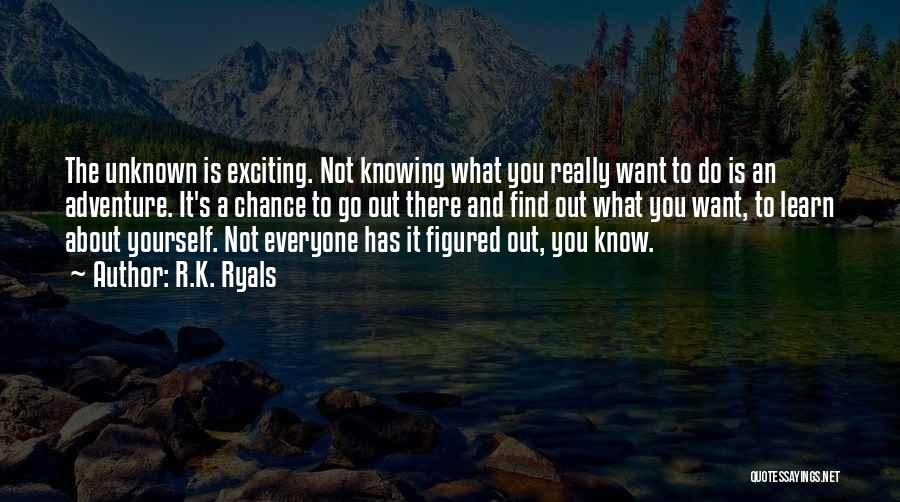 Not Knowing The Unknown Quotes By R.K. Ryals