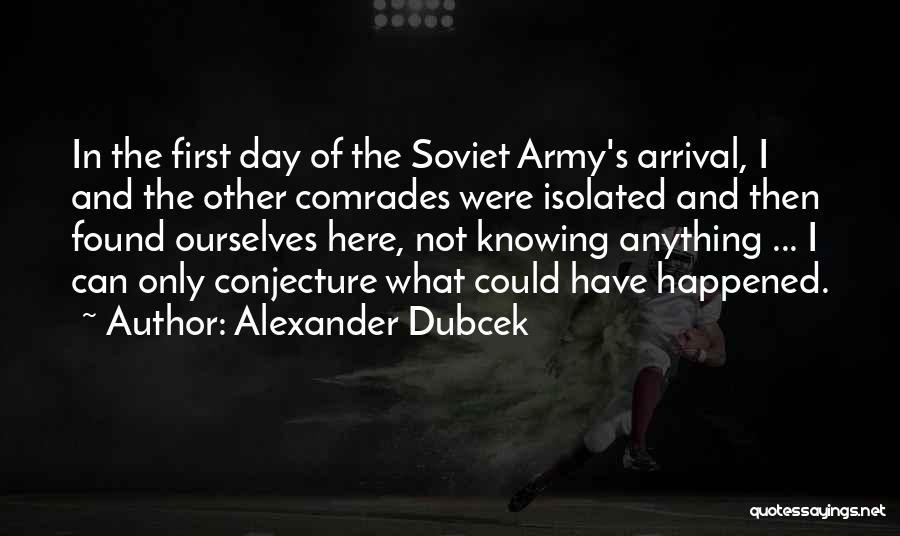 Not Knowing What Happened Quotes By Alexander Dubcek