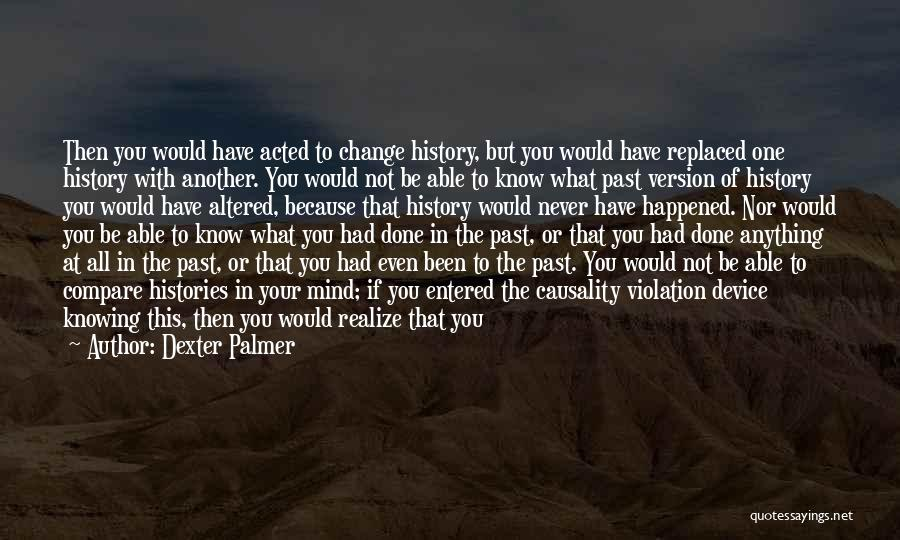 Not Knowing What Happened Quotes By Dexter Palmer