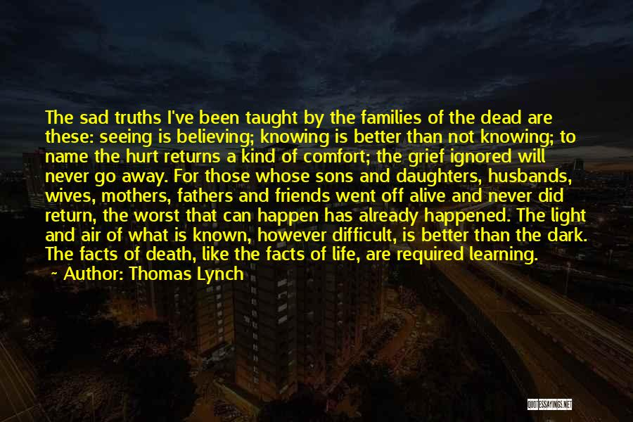 Not Knowing What Happened Quotes By Thomas Lynch