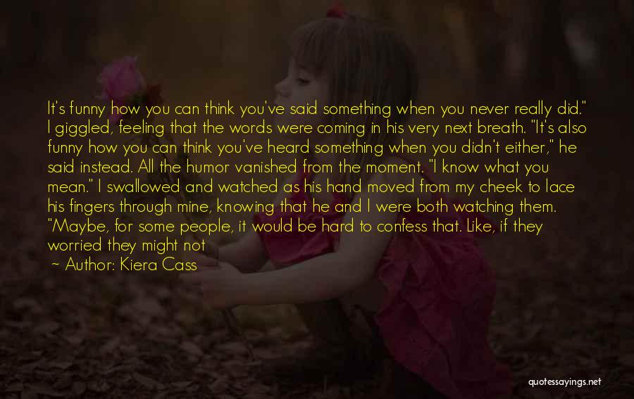 Not Knowing What Someone Else Is Going Through Quotes By Kiera Cass