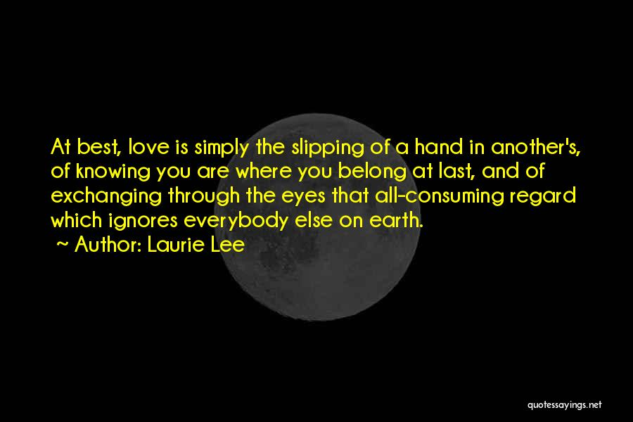 Not Knowing What Someone Else Is Going Through Quotes By Laurie Lee