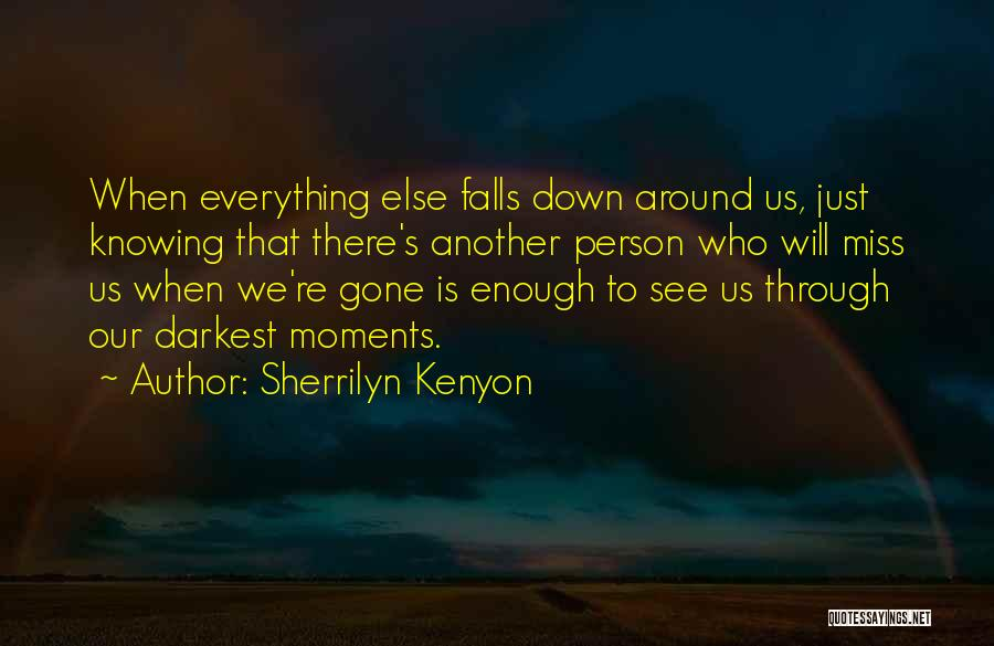 Not Knowing What Someone Else Is Going Through Quotes By Sherrilyn Kenyon