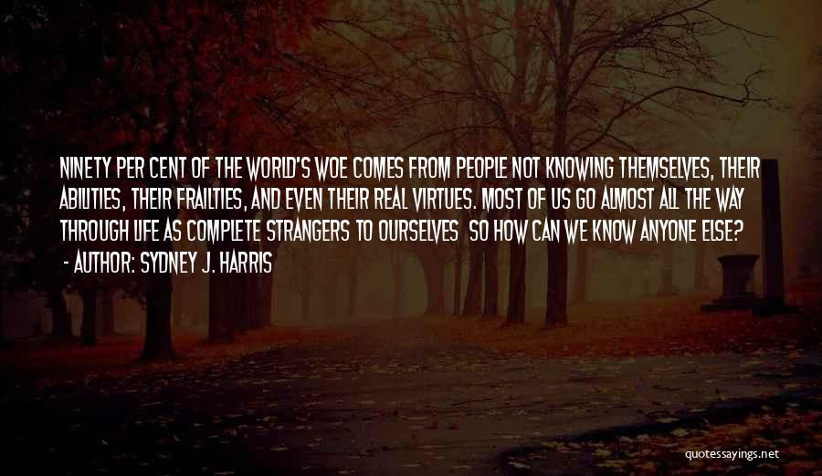 Not Knowing What Someone Else Is Going Through Quotes By Sydney J. Harris
