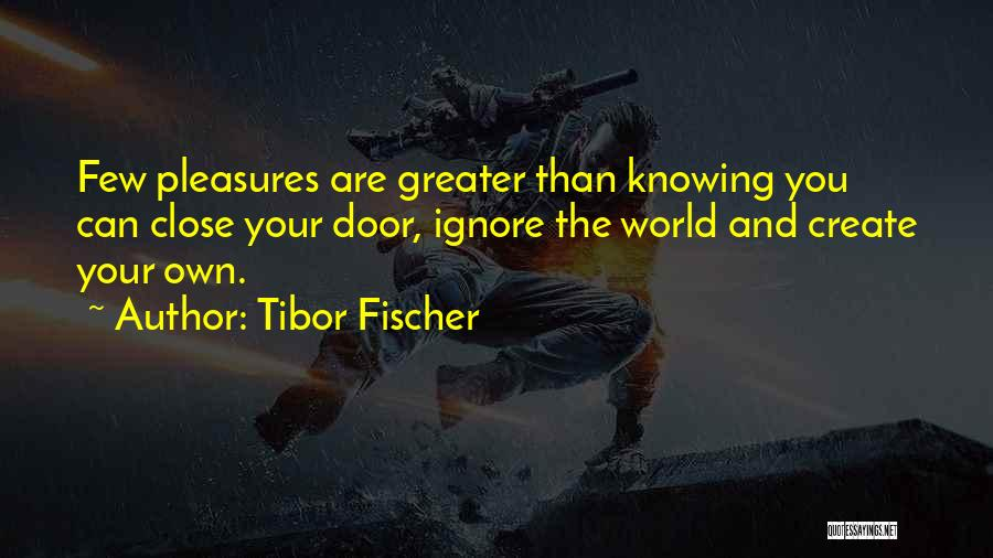 Not Knowing What You Want To Do With Your Life Quotes By Tibor Fischer