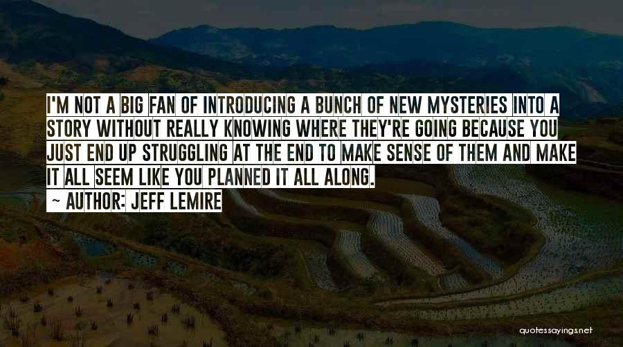Not Knowing Where You're Going Quotes By Jeff Lemire