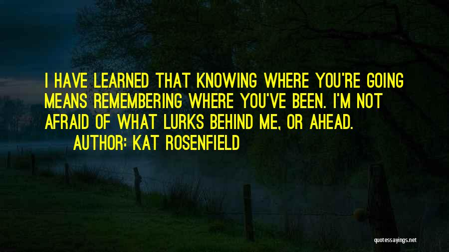 Not Knowing Where You're Going Quotes By Kat Rosenfield