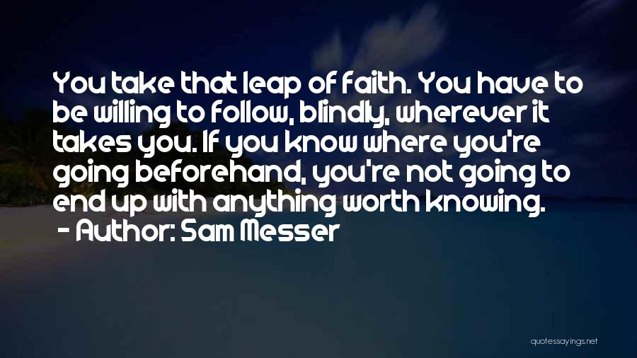 Not Knowing Where You're Going Quotes By Sam Messer