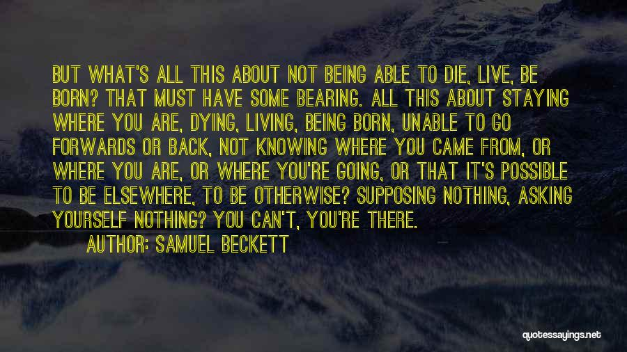 Not Knowing Where You're Going Quotes By Samuel Beckett