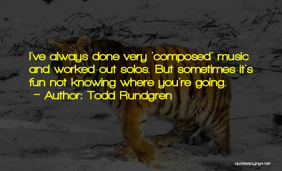 Not Knowing Where You're Going Quotes By Todd Rundgren